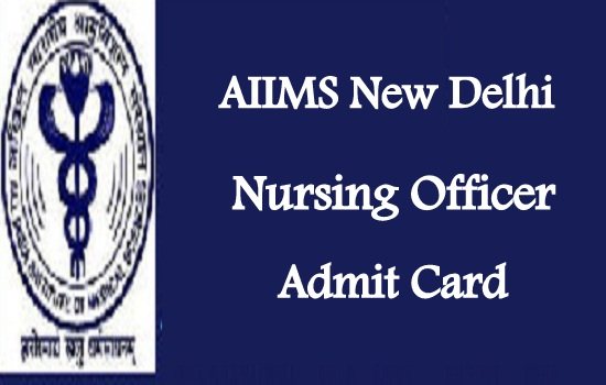 AIIMS Delhi Nursing Officer Admit Card 2018